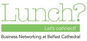 Lunch? – a new business networking initiative at Belfast Cathedral