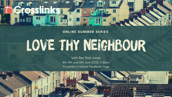 Crosslinks Summer Series: Love Thy Neighbour