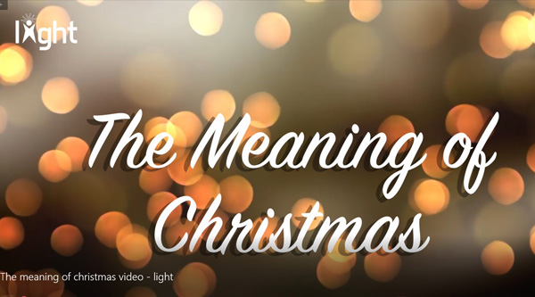 The meaning of Christmas – from the children of LIGHT